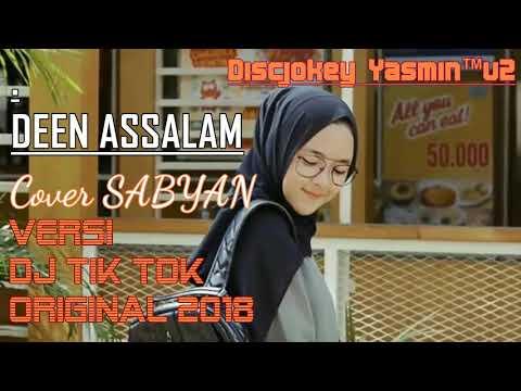 DEEN ASSALAM COVER SABYAN VERSI DJ TIK TOK ORIGINAL 2018
