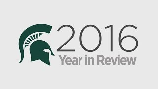 2016 Year in Review: Michigan State University