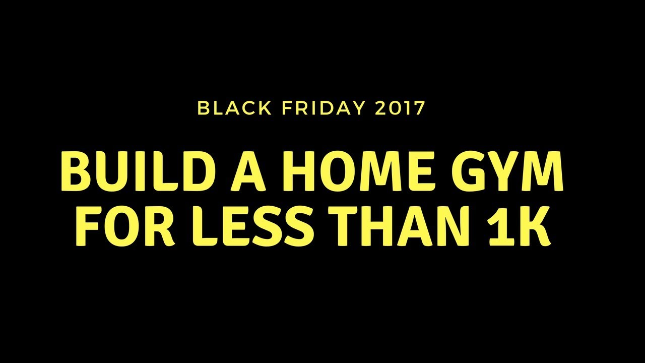 Black friday cyber monday build a home gym less than