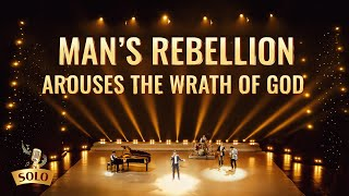 "2020 Christian Song | ""Man's Rebellion Arouses the Wrath of God"""