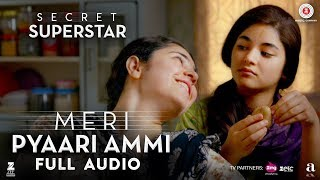 Meri Pyaari Ammi   Full Audio | Secret Superstar | Zaira Wasim | Aamir Khan | Amit Trivedi | Meghna