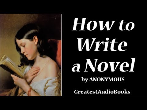 HOW TO WRITE A NOVEL - FULL AudioBook   GreatestAudioBooks