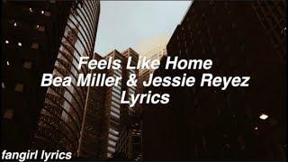 Feels Like Home || Bea Miller & Jessie Reyez Lyrics