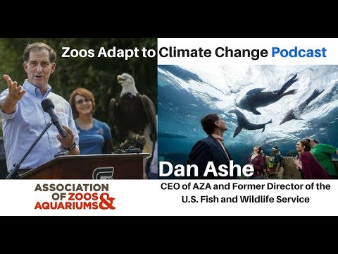 Dan Ashe: Zoos/Aquariums Adapt to Climate Change and Dan's Climate Legacy at the US Fish and...