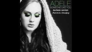 Someone like you  ADELE  bachata version by Patricio Deejay