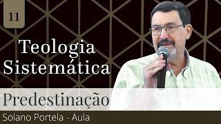 12/04 (10:15) 11. Predestinação (Aula) - Solano Portela