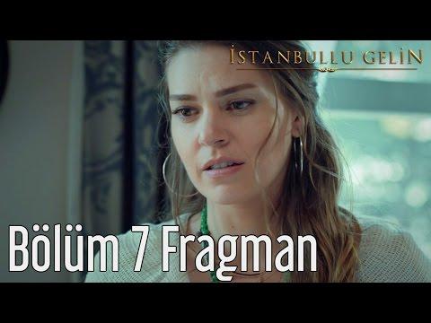 İstanbullu Gelin 7. Bölüm Fragman