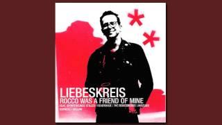 Liebeskreis - Rocco Was  A Friend Of Mine