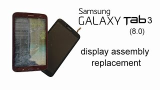 Galaxy Tab 3 8.0 - LCD Display, touch screen, Digitizer, Charging Port Replacement
