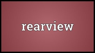 Rearview Meaning