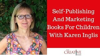 Self-Publishing And Marketing Books For Children With Karen Inglis