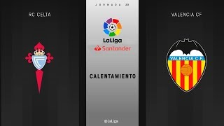 Calentamiento RC Celta vs Valencia CF