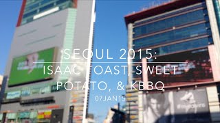 SEOUL 2015: Day 7 - Isaac Toast, Sweet Potato & KBBQ - January 7 | MDNBLOG