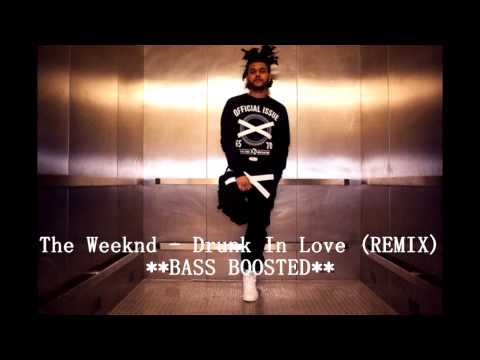 The Weeknd - Drunk in Love (REMIX) (Bass Boosted)