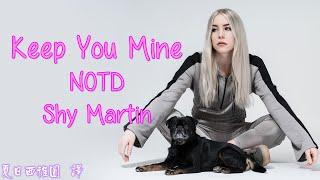 抒情電音【留住你】英文歌詞中文翻譯字幕NOTD, Shy Martin - Keep You Mine