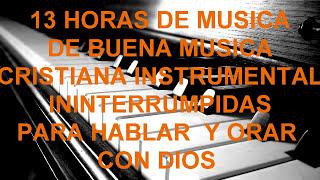 13 Horas de musica cristiana Instrumental de adoracion para Orar,alabanza de adoracion