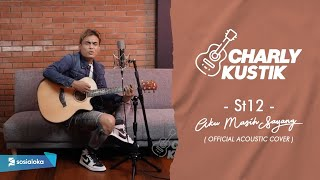 Charly Van Houten - Aku Masih Sayang ( ST 12 ) - (Official Acoustic Cover 12)