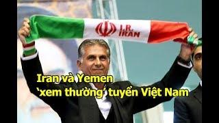 Iran và Yemen KHÔNG BIẾT đến tuyển Việt Nam ở Asian Cup 2019