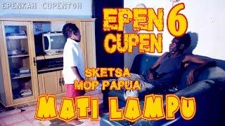 """EPEN CUPEN 6 Mop Papua """"MATI LAMPU"""""""