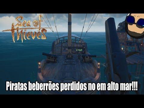 Sea Of Thieves#1 - Piratas Beberrões Perdidos No Em Alto Mar!!!!
