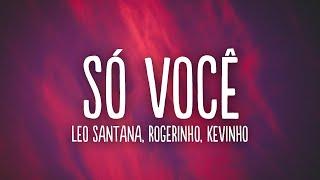 Leo Santana, Rogerinho, Kevinho - Só Você (Letra/Lyrics)