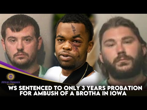 WS Sentenced To Only 3 Years Probation For Ambush Of A Brotha In Iowa