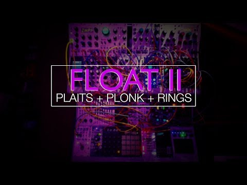 FLOAT II :: Plaits + Plonk + Rings (and a few other modules)