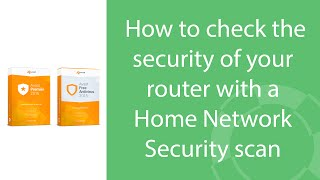 How to check the security of your router with a Home Network Security scan