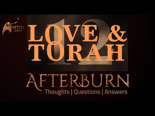 Afterburn | Thoughts, Q&A on Love and Torah | Part 12