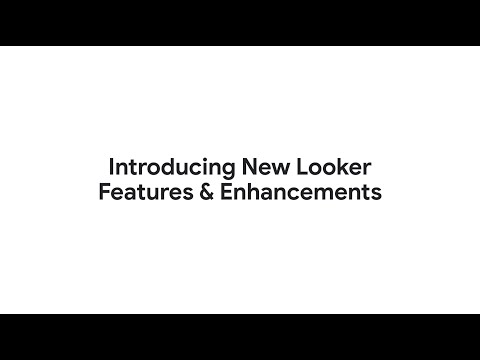 Introducing New Looker Features and Enhancements