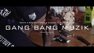 "REKTA x BIG TRAY DEEE x KOKANE x SMOKEY LANE ""GANG BANG MUZIK"" (OFFICIAL VIDEO)"
