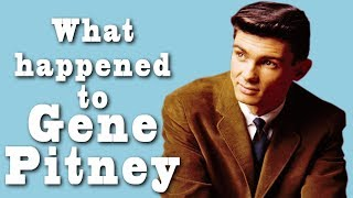 What happened to GENE PITNEY?