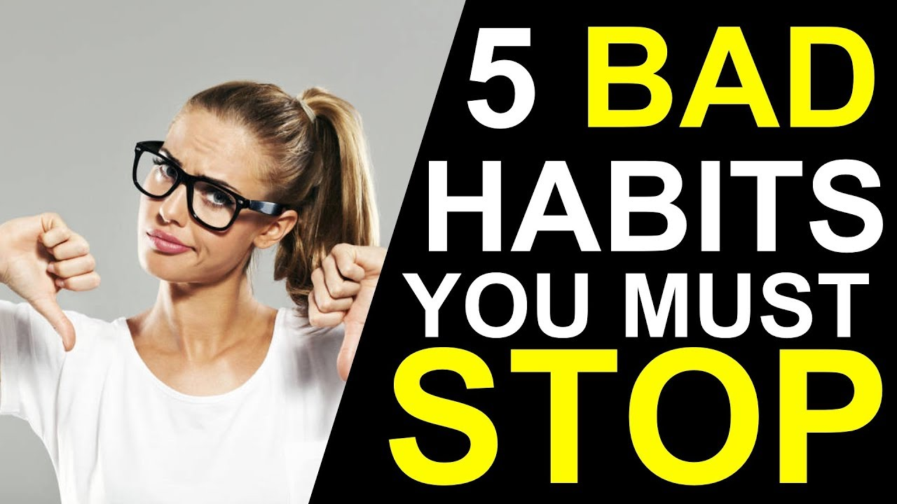 5 Bad Habits You Must Eliminate From Your Daily Routine