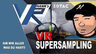 VR Supersampling [GTX 1080ti AMP Extreme Edition - Jetzt wird mit 200% gespielt!!