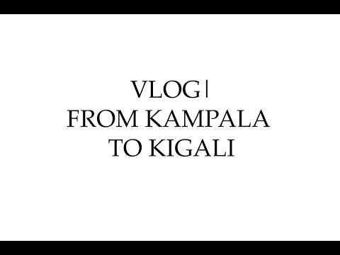 VLOG| From Kampala to Kigali