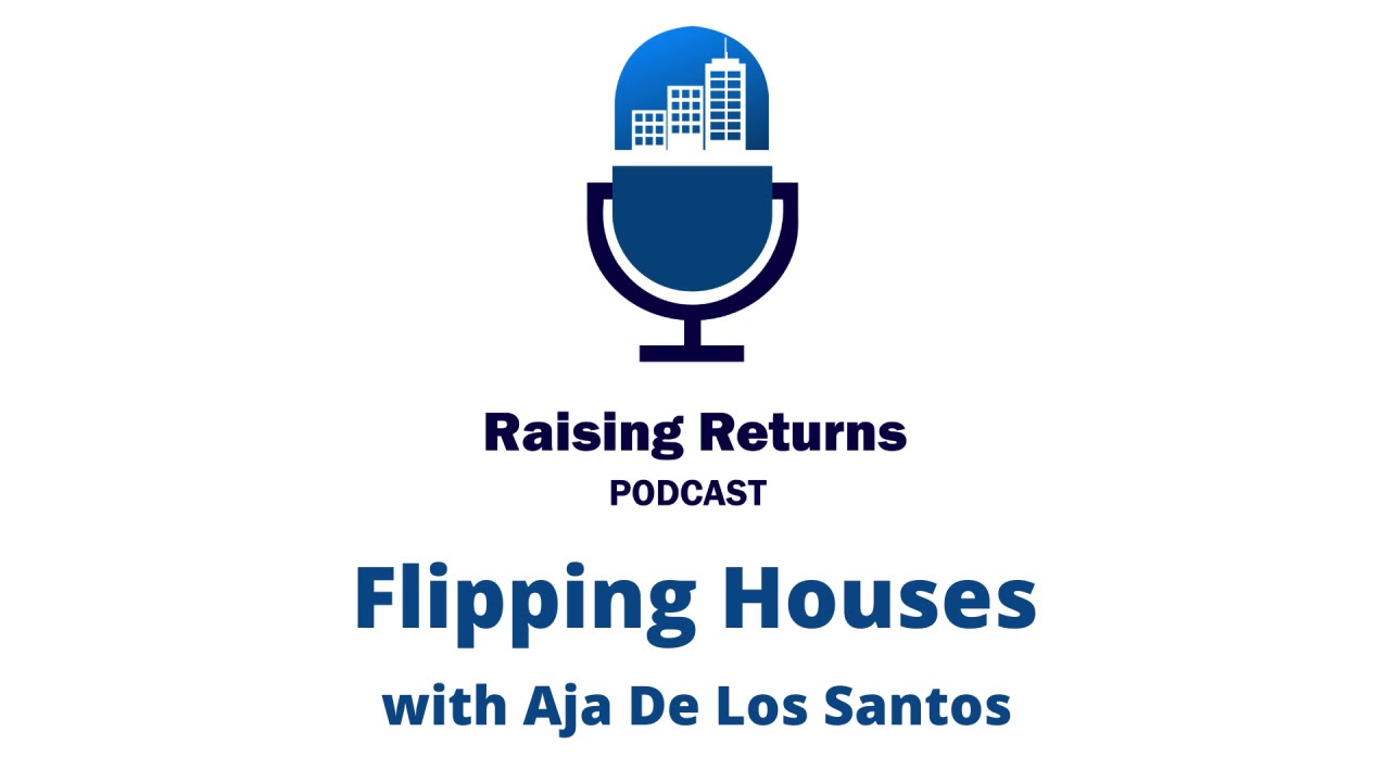 Raising Returns Podcast | Flipping Houses with Aja De Los Santos