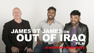 A Love Story: James St. James on Out of Iraq film w/ Nayyef Hrebid and Btoo Allami