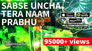 SABSE UNCHA TERA NAAM PRABHU | Great Song of Praise to Jesus from Maranatha Worship Concert