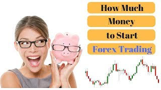How Much Money Do I Need to Start Forex Trading?