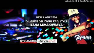 DJ 2Piece delicious ft DJ Style & Mr Nice - Bana Lemakhwaya