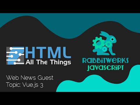 HTML All The Things Web News: Vue 3.0 [Guest: RabbitWerks] thumbnail