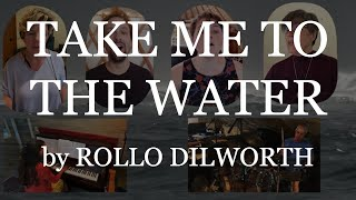 Take Me to the Water - Rollo Dilworth