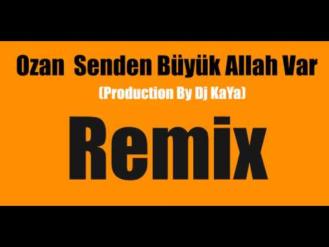 Ozan  Senden Büyük Allah Var Remix (Production By Dj KaYa)