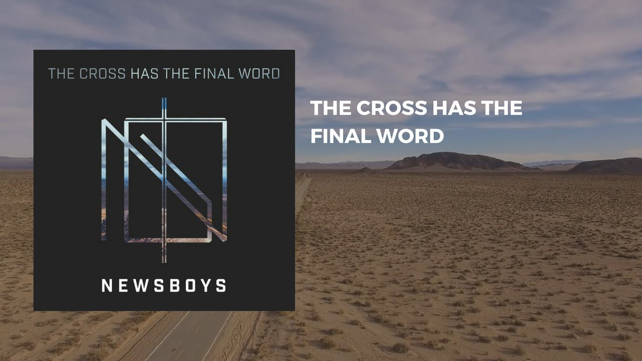 Newsboys The Cross Has The Final Word Audio Youtube