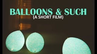 Balloons & Such (a short film)