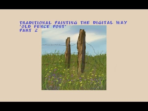 Traditional Painting the Digital Way: Old Fence Post-Part 2