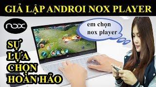 Giả Lập Androi Nox Player Chơi Game Mobile Trên PC Trên Cả Tuyệt Vời
