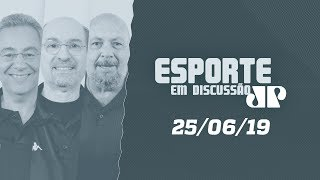 Esporte em Discussão - 25/06/19