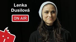 """Lenka Dusilová ON AIR:""""Náročnější věci jsou u mě vždycky vítaný."""""""