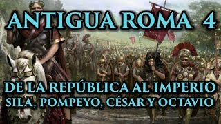 ANTIGUA ROMA 4: De la República al Imperio. Sila, Pompeyo, Julio César y Octaviano (Docu Historia)